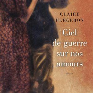 """alt=""""ciel-guerre-nos-amours-claire-bergeron"""""""